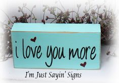 I Love You More Wood Block Sign by ImJustSayinSigns on Etsy