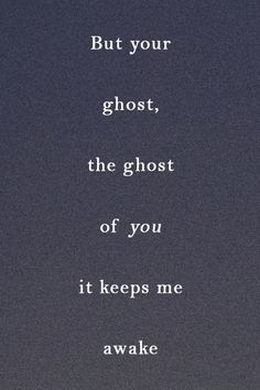 the ghost of you ... it keeps me awake