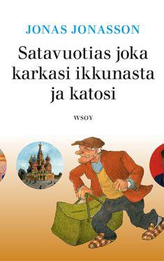 Satavuotias joka karkasi ikkunasta ja katosi / Jonas Jonasson ; suomentanut Raija Rintamäki. You may borrow this popular literature or other Finnish novels from the State Library of NSW. http://library.sl.nsw.gov.au/record=b3715814~S2