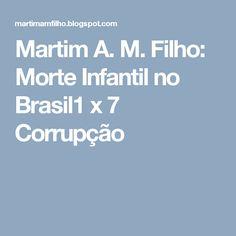 Martim A. M. Filho: Morte Infantil no Brasil1 x 7 Corrupção