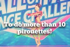 10+ Pirouettes (my record is 6, but I can typically only do a double/triple)