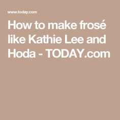 How to make frosé like Kathie Lee and Hoda - TODAY.com