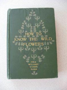 How To Know The Wild Flowers by Mrs. William Dana 1903 Edition by ShopWithLynne, $12.00 USD https://www.zibbet.com/shopwithlynne/how-to-know-the-wild-flowers-by-mrs-william-dana-1903-edition