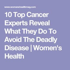 10 Top Cancer Experts Reveal What They Do To Avoid The Deadly Disease | Women's Health #womenshealth