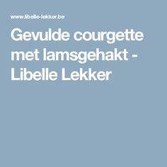 Gevulde courgette met lamsgehakt - Libelle Lekker