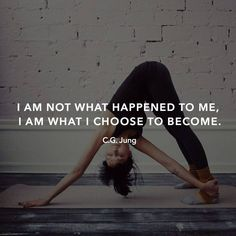 I am not what happened to me, I am what I choose to become- C.G. Jung