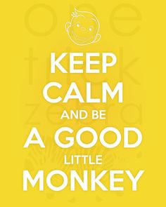Keep Calm and Be a Good Little Monkey Curious by onetrickzebra