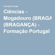 Ciências - Mogadouro (BRAGANÇA) - Formação Portugal