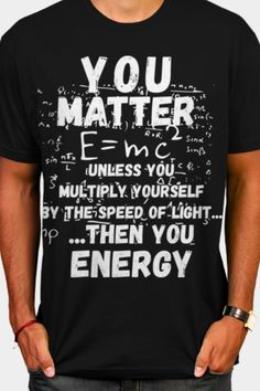 9023bfc22 You Matter Then You Energy - Funny Physics Pun Gift Physics Humor, Science  Humor,