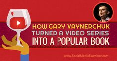 How Gary Vaynerchuk Turned a Video Series Into a Popular Book