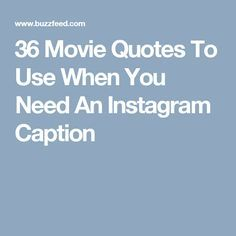 36 Movie Quotes To Use When You Need An Instagram Caption