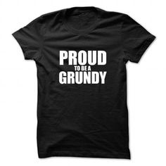 Proud to be GRUNDY #name #tshirts #GRUNDY #gift #ideas #Popular #Everything #Videos #Shop #Animals #pets #Architecture #Art #Cars #motorcycles #Celebrities #DIY #crafts #Design #Education #Entertainment #Food #drink #Gardening #Geek #Hair #beauty #Health #fitness #History #Holidays #events #Home decor #Humor #Illustrations #posters #Kids #parenting #Men #Outdoors #Photography #Products #Quotes #Science #nature #Sports #Tattoos #Technology #Travel #Weddings #Women