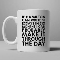 http://thepodomoro.com/collections/coffee-mugs-and-tea-cups/products/if-hamilton-can-do-it-i-can-coffee-mug
