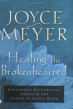 Healing the Brokenhearted: Experience Restoration Through the Power of God's Word by Joyce Meyer, http://www.amazon.com/dp/0446691569/ref=cm_sw_r_pi_dp_1XhDqb0BBXYX1
