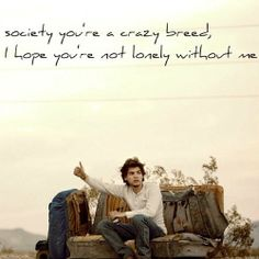 """Society you're a crazy breed, I hope you're not lonely without me."" (Lyrics from Eddie #Vedder - Society (Into The Wild))"
