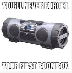 My first boom box was blue and it had to have weighed 100 pounds.