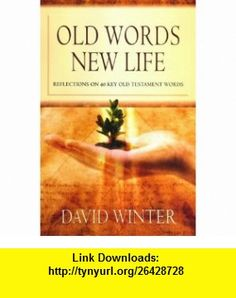 Old Words, New Life (9781841013916) David Winter , ISBN-10: 1841013919  , ISBN-13: 978-1841013916 ,  , tutorials , pdf , ebook , torrent , downloads , rapidshare , filesonic , hotfile , megaupload , fileserve