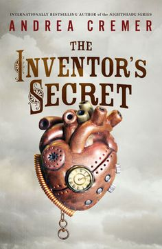 The Inventor's Secret by Andrea Cremer | The Inventor's Secret, BK#1 | Publisher: Philomel | Publication Date: April 22, 2014 | www.andreacremer.com | #YA #steampunk