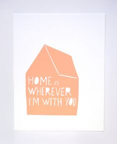 Home is Wherever I'm With You Print in Peach. $25.00, via Etsy.