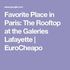 Favorite Place in Paris: The Rooftop at the Galeries Lafayette | EuroCheapo