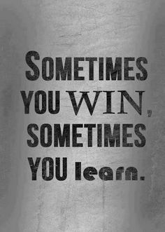you loose = you learn