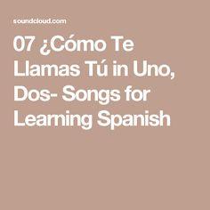 07 ¿Cómo Te Llamas Tú in Uno, Dos- Songs for Learning Spanish