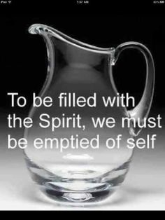 To be filled with the Spirit, we #must be emptied of self