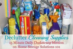 Declutter cleaning supplies and tools, a 15 minute daily decluttering mission from Home Storage Solutions 101, plus information on proper disposal of these supplies and products