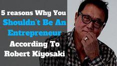 5 reasons why you shouldn't be an entrepreneur according to Robert Kiyosaki: http://michaelkidzinski.ws/5-reasons-why-you-shouldnt-be-an-entrepreneur-according-to-robert-kiyosaki/
