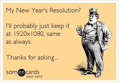 Free and Funny New Year's Ecard: My New Year's Resolution? Create and send your own custom New Year's ecard. You Funny, Haha Funny, Funny Cute, Funny Stuff, Funny Shit, Funny Things, Random Things, Hilarious, Best Ecards