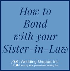 How to Bond With Your Future Sister-in-Law