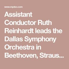 "Assistant Conductor Ruth Reinhardt leads the Dallas Symphony Orchestra in Beethoven, Strauss and Brahms at Stonebriar Community Church on May 13. Don't miss Egmont Overture, Academic Festival Overture, First Horn Concerto featuring the ""virtuoso horn playing"" of Principal Horn David Cooper and more. Get your tickets today!"