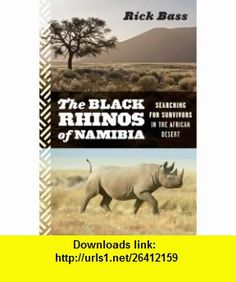 The Black Rhinos of Namibia Searching for Survivors in the African Desert (9780547055213) Rick Bass , ISBN-10: 0547055218  , ISBN-13: 978-0547055213 ,  , tutorials , pdf , ebook , torrent , downloads , rapidshare , filesonic , hotfile , megaupload , fileserve