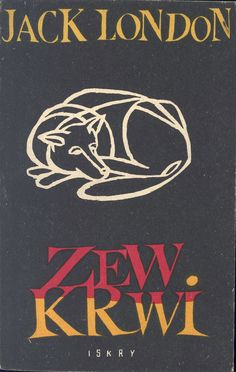 """""""Zew krwi"""" (The Call of the Wild) Jack London Cover by Marian Stachurski Published by Wydawnictwo Iskry 1956"""