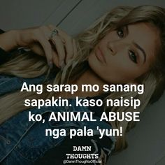 Be kind to ANIMAL Hugot Lines Tagalog Funny, Tagalog Quotes Hugot Funny, Memes Tagalog, Filipino Funny, Filipino Quotes, Pinoy Quotes, Bisaya Quotes, Hurt Quotes, Happy Quotes