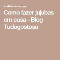 Como fazer jujubas em casa - Blog Tudogostoso