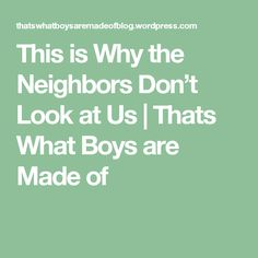 This is Why the Neighbors Don't Look at Us | Thats What Boys are Made of