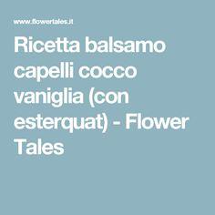 Ricetta balsamo capelli cocco vaniglia (con esterquat) - Flower Tales
