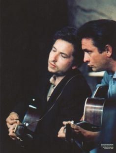 Bob Dylan & Johnny Cash.