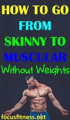 If you are a skinny man or woman who wants to add muscles mass, this article will show you how to go from skinny to muscular without weights. #skinny #muscular #focusfitness