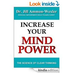 INCREASE YOUR MIND POWER: The Science of Clear Thinking - Kindle edition by Dr. Jill Ammon-Wexler. Professional & Technical Kindle eBooks @ Amazon.com.  This book is proudly promoted by EliteBookService.com
