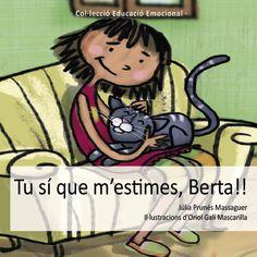 Tu sí que m'estimes, Berta! Autora: Júlia Prunés. Il·lustracions d'Oriol Galí (Col·lecció Educació Emocional · Omniabooks 2013) Un conte sobre comunicació afectiva i mediació del conflicte.