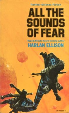 Publication: All the Sounds of Fear Authors: Harlan Ellison Year: 1973-03-00 ISBN: 0-586-03899-X [978-0-586-03899-4] Publisher: Panther Cover: Chris Foss