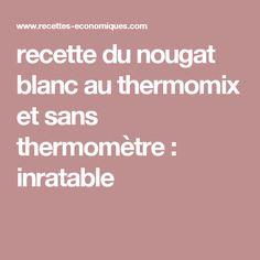 recette du nougat blanc au thermomix et sans thermomètre : inratable