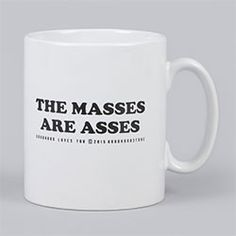 """""""The Masses Are Asses"""" mug from Goodhood"""