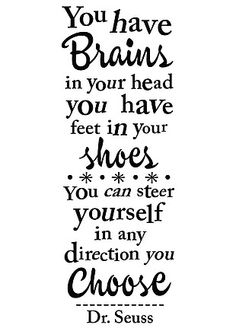 dr seuss - You have brains in your head...