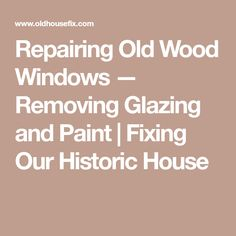 Here are the techniques we used to remove the glazing and paint from 1861 windows. All you need is a heat gun and a semi sharp chisel. Old Wood Windows, Heat Gun, Historic Homes, How To Remove, Woodworking, House, Painting, Shop Ideas, Diy