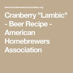 """Cranberry """"Lambic"""" - Beer Recipe - American Homebrewers Association"""