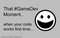 That #GameDev Moment.. When your code works first time! :D