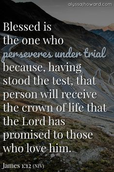 Training for the Hills: When Life Feels Like an Uphill Battle Blessed is the one who perseveres under trial because, having stood the test, that person will receive the crown of life that the Lord has promised to those who love him. Prayer Quotes, Bible Verses Quotes, Bible Scriptures, Spiritual Quotes, Faith Quotes, Healing Scriptures, Healing Quotes, Heart Quotes, Biblical Verses